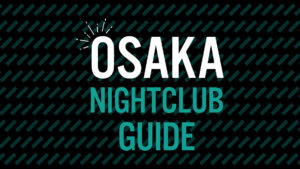 "A Must-Visit-Nightclub guide in Osaka! ""Osaka Nightclub Guide"" has launched!"
