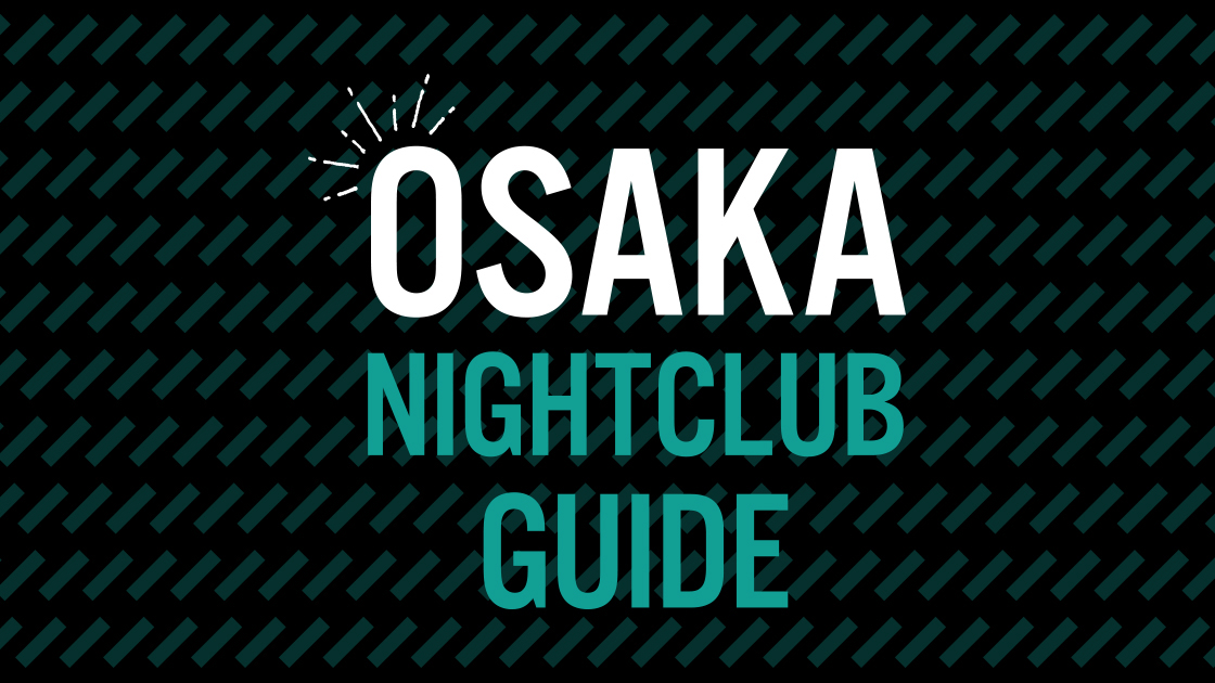 """A Must-Visit-Nightclub guide in Osaka! """"Osaka Nightclub Guide"""" has launched!"""